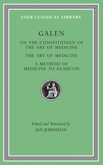 LCL 523 Cover Image: Galen, On the Constitution of the Art of Medicine. The Art of Medicine. A Method of Medicine to Glaucon