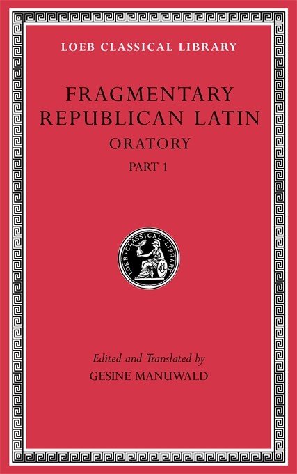 Fragmentary Republican Latin, Volume III: Oratory, Part I