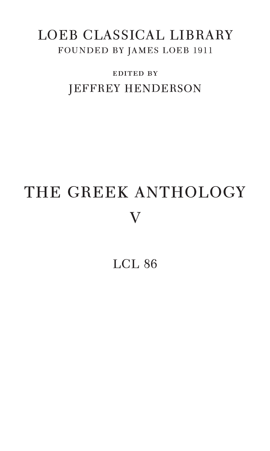 LOEB CLASSICAL LIBRARY FOUNDED BY JAMES LOEB 1911 EDITED BY JEFFREY HENDERSON THE GREEK ANTHOLOGY V LCL 86