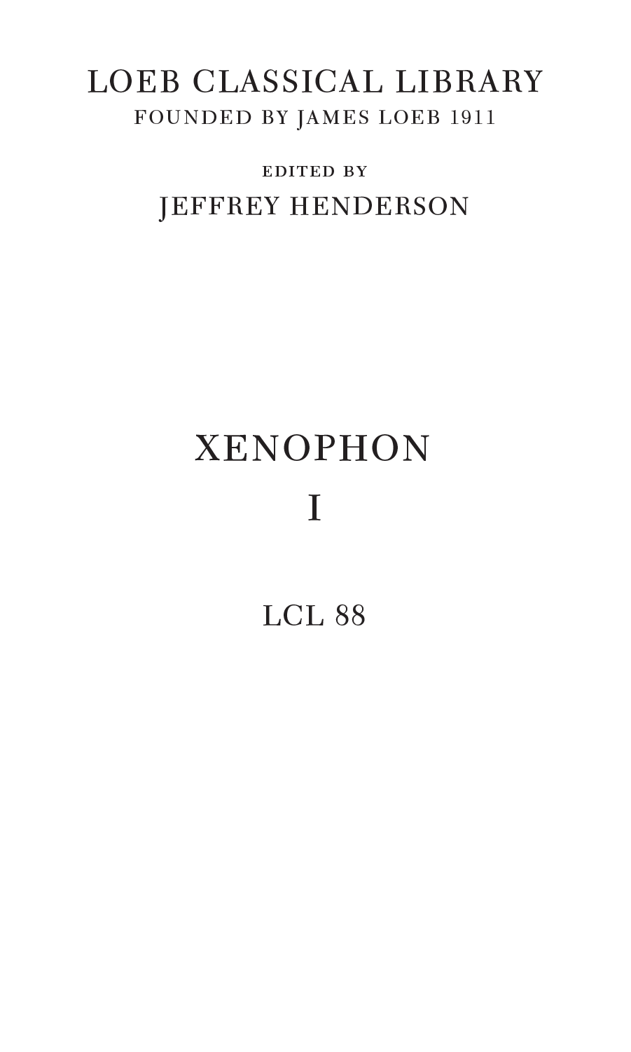 LOEB CLASSICAL LIBRARY FOUNDED BY JAMES LOEB 1911 edited by JEFFREY HENDERSON XENOPHON I LCL 88