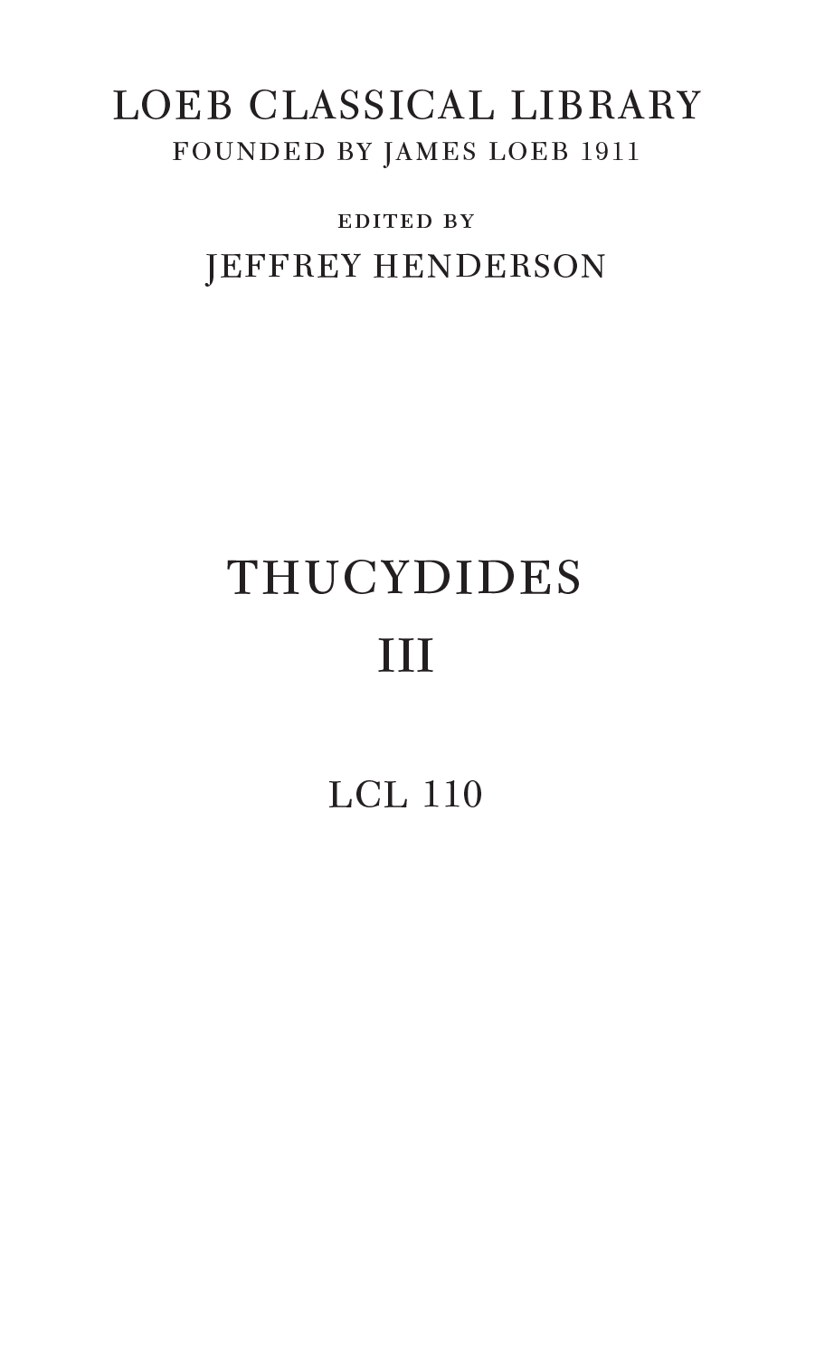 LOEB CLASSICAL LIBRARY FOUNDED BY JAMES LOEB 1911 EDITED BY JEFFREY HENDERSON THUCYDIDES III LCL 110