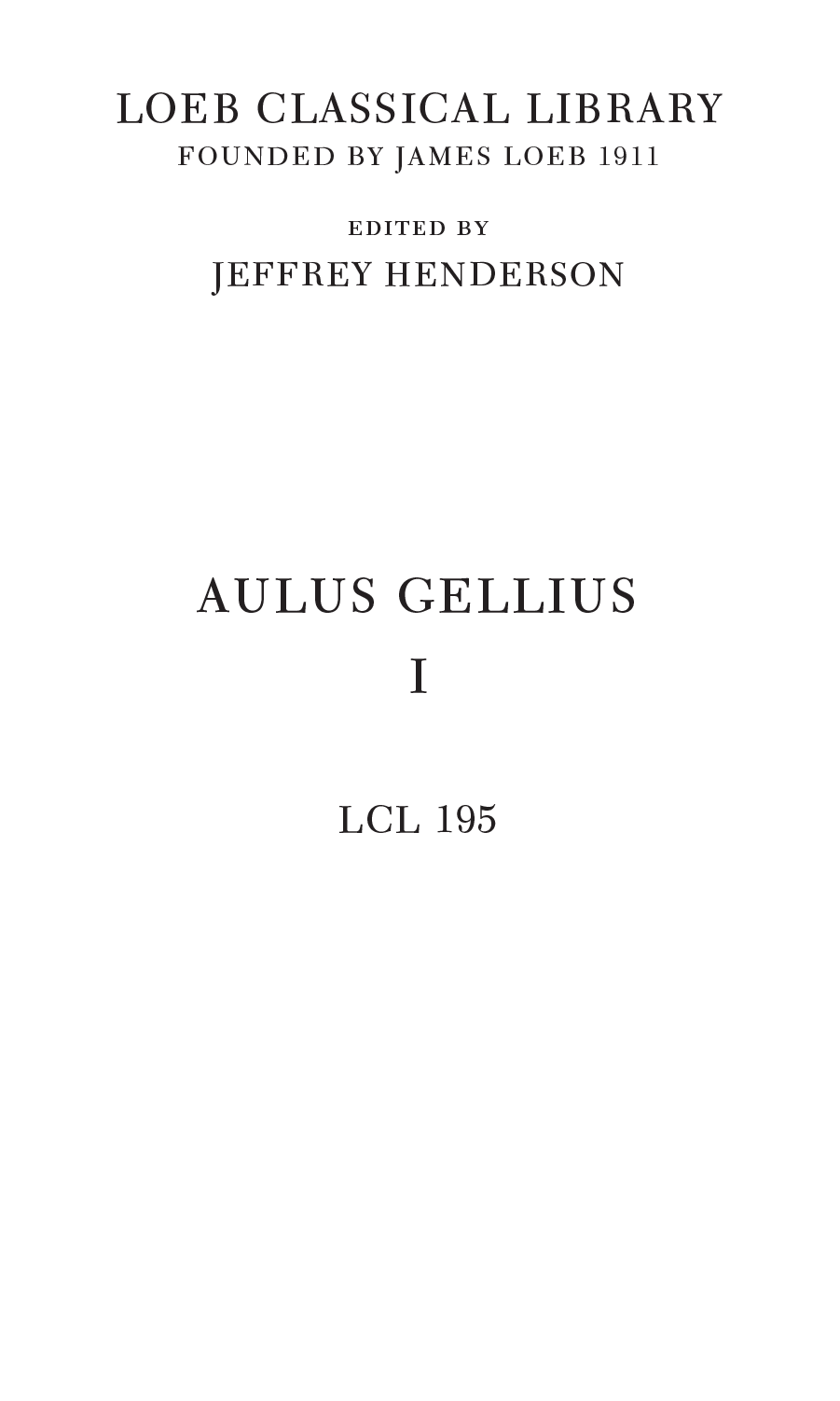 LOEB CLASSICAL LIBRARY FOUNDED BY JAMES LOEB 1911 edited by JEFFREY HENDERSON AULUS GELLIUS I LCL 195