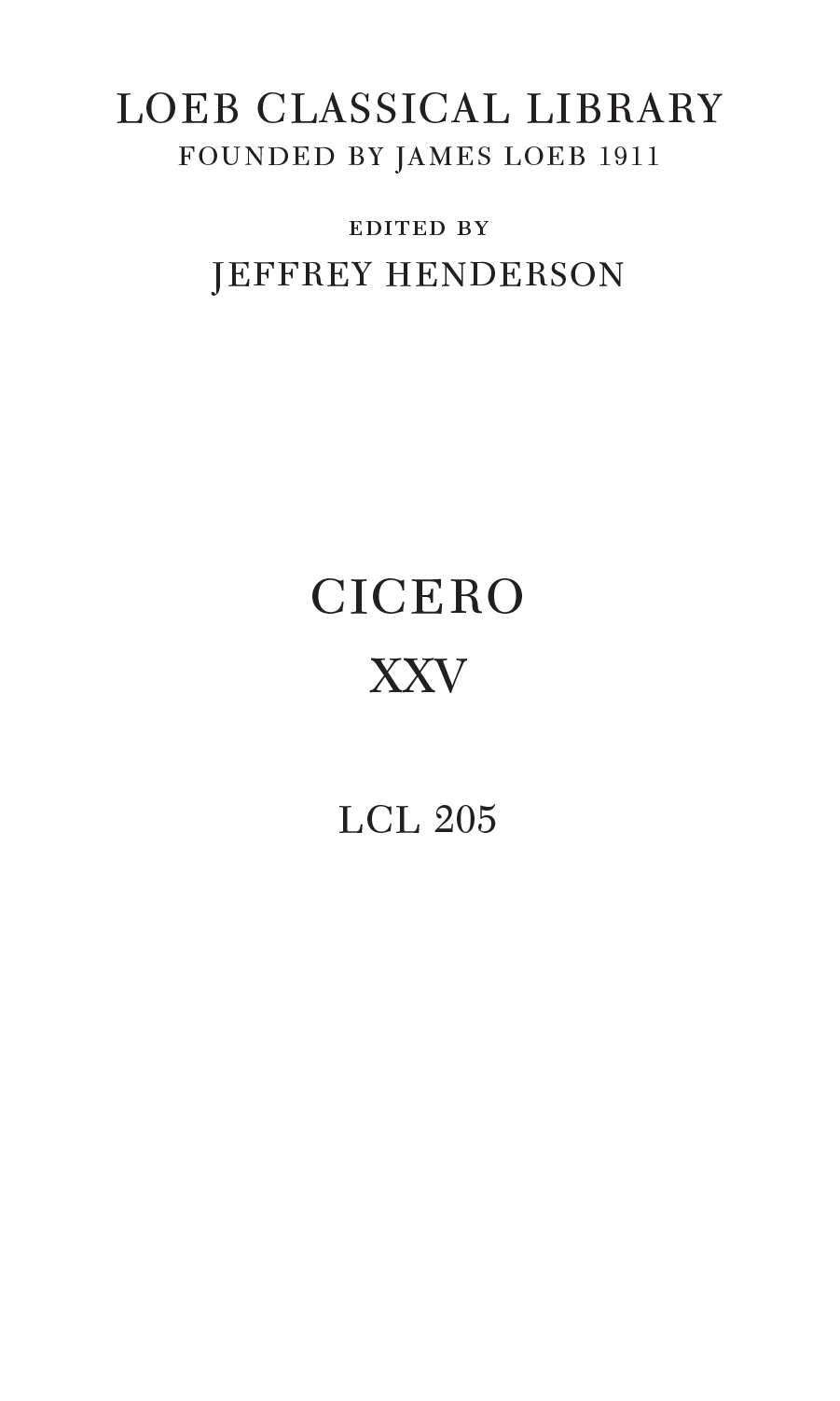 Loeb Classical Library founded by james loeb 1911 edited by Jeffrey Henderson Cicero XXV LCL 205