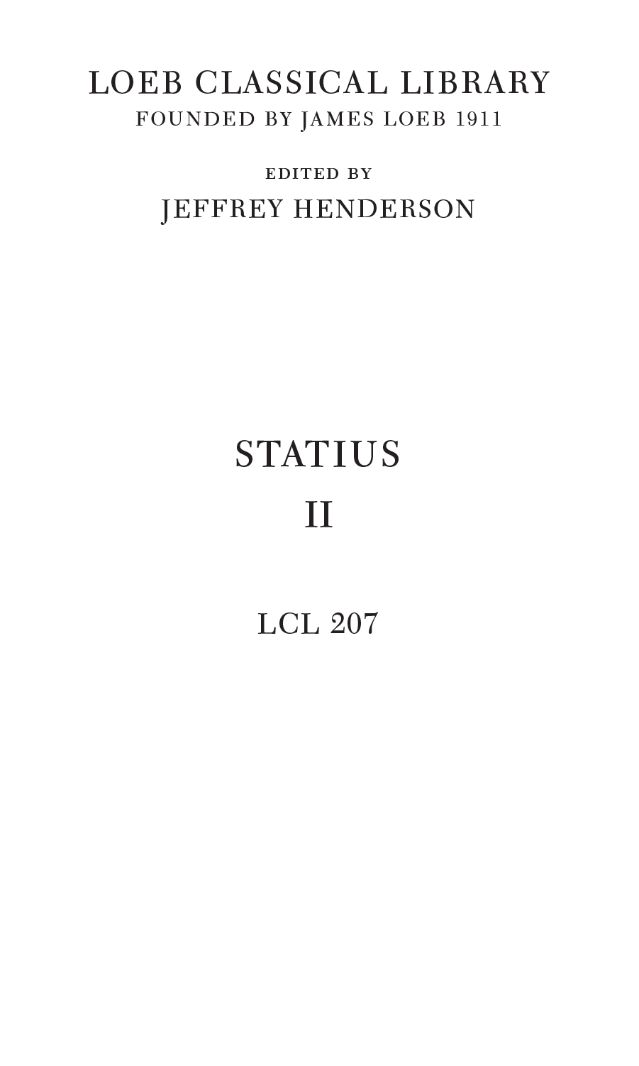 LOEB CLASSICAL LIBRARY FOUNDED BY JAMES LOEB 1911 edited by JEFFREY HENDERSON STATIUS II LCL 207