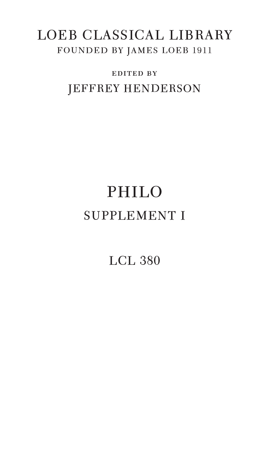 LOEB CLASSICAL LIBRARY FOUNDED BY JAMES LOEB 1911 EDITED BY JEFFREY HENDERSON PHILO SUPPLEMENT I LCL 380
