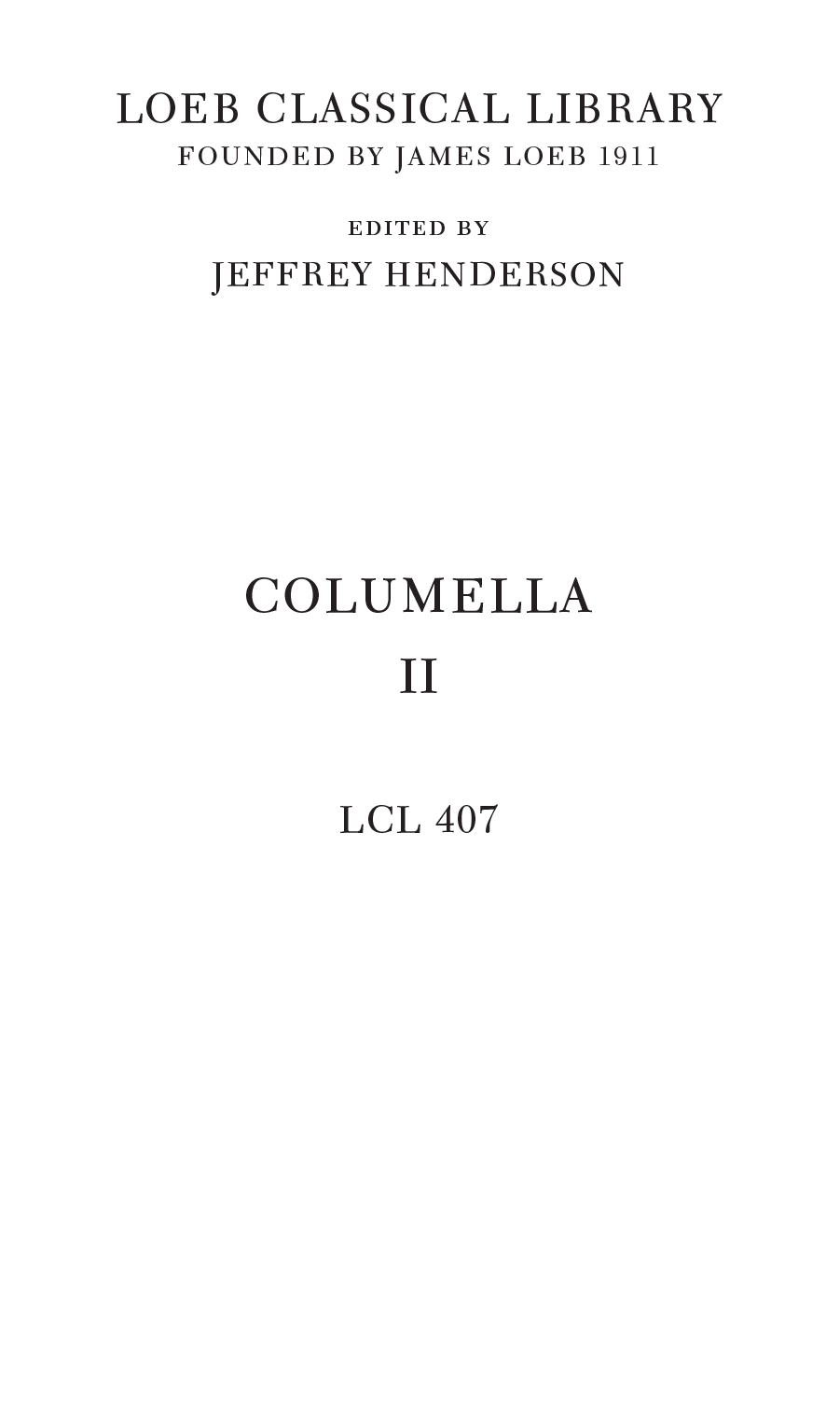 LOEB CLASSICAL LIBRARY FOUNDED BY JAMES LOEB 1911 edited by JEFFREY HENDERSON COLUMELLA II LCL 407