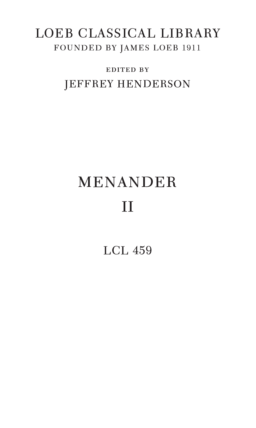 LOEB CLASSICAL LIBRARY FOUNDED BY JAMES LOEB 1911 EDITED BY JEFFREY HENDERSON MENANDER II LCL 459